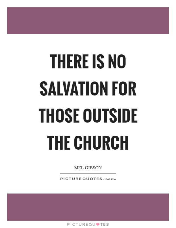 There is no salvation for those outside the Church Picture Quote #1