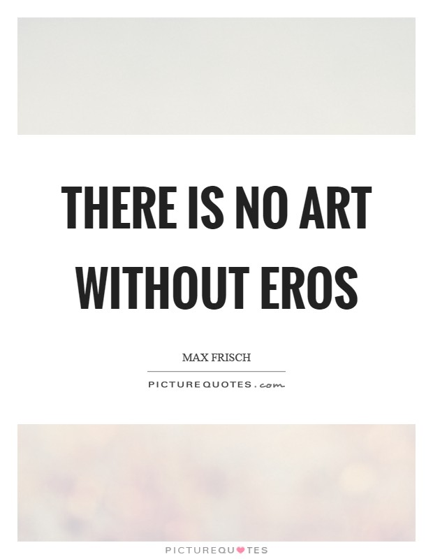 There is no art without Eros Picture Quote #1