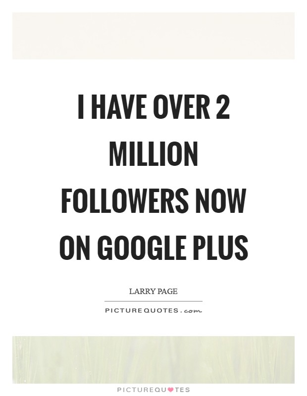 I have over 2 million followers now on Google Plus Picture Quote #1