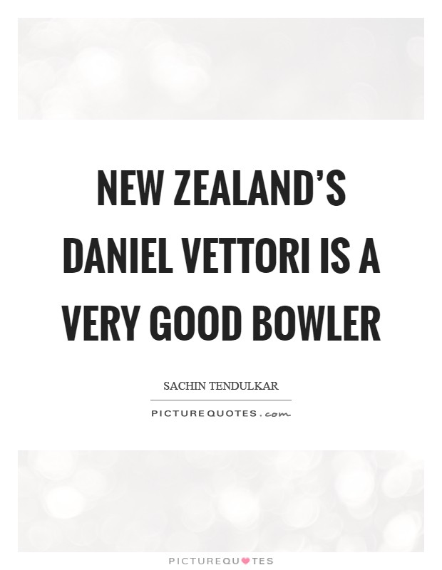 New Zealand's Daniel Vettori is a very good bowler Picture Quote #1