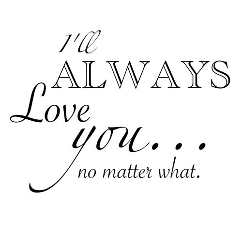 I Will Always Love You No Matter What Quote | Quote Number ...