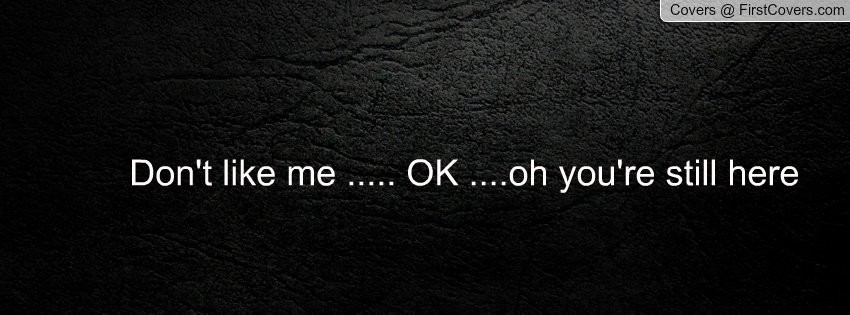 Dont Like Me Quote 3 Picture Quote #1