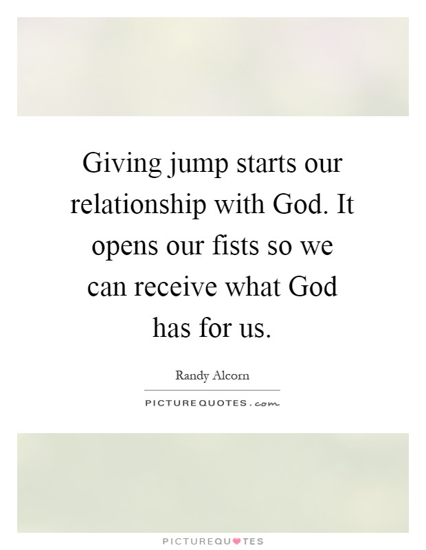 Giving jump starts our relationship with God. It opens our fists so we can receive what God has for us Picture Quote #1