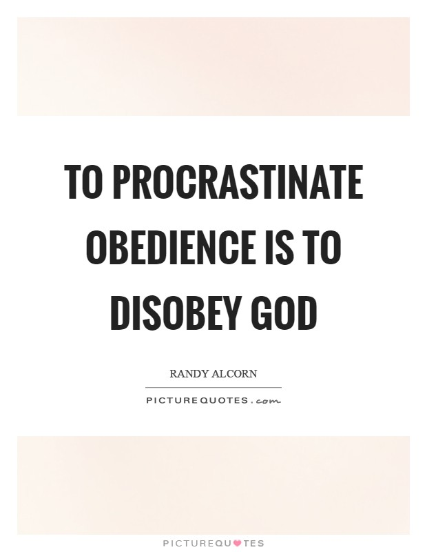 To procrastinate obedience is to disobey God Picture Quote #1