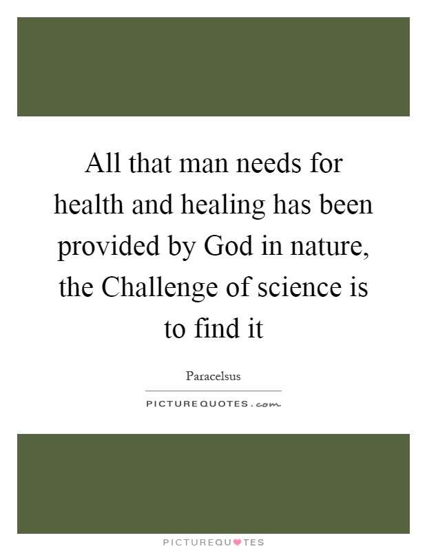 All that man needs for health and healing has been provided by God in nature, the Challenge of science is to find it Picture Quote #1