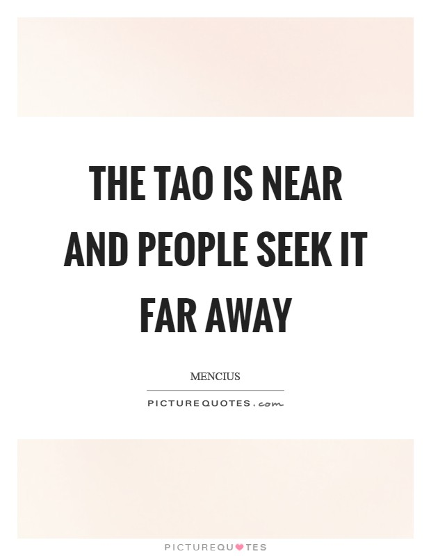 The Tao is near and people seek it far away Picture Quote #1