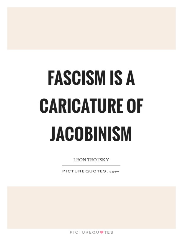 Fascism is a caricature of Jacobinism Picture Quote #1
