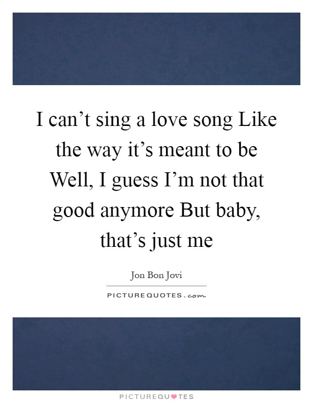 I can write a love song the way it meant to be