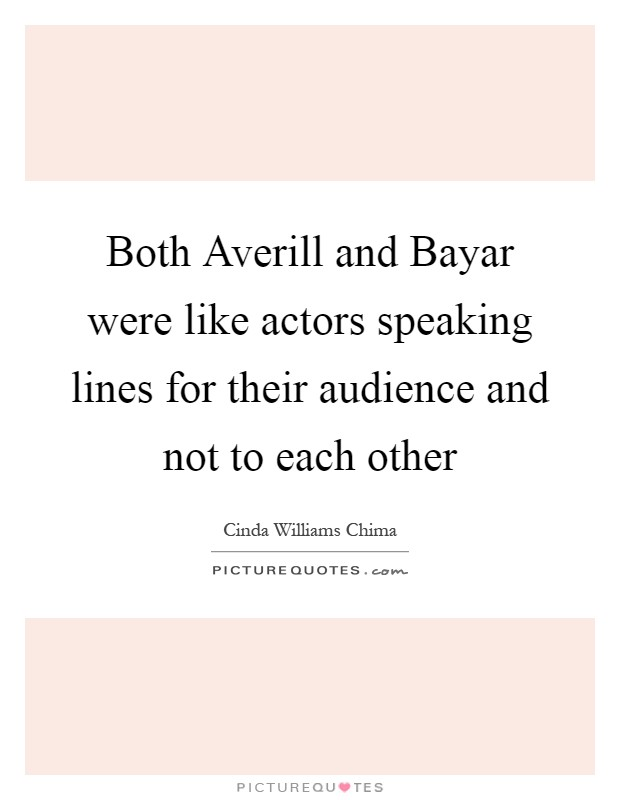 Both Averill and Bayar were like actors speaking lines for their audience and not to each other Picture Quote #1