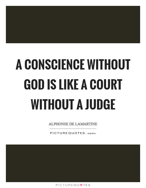 A conscience without God is like a court without a judge Picture Quote #1