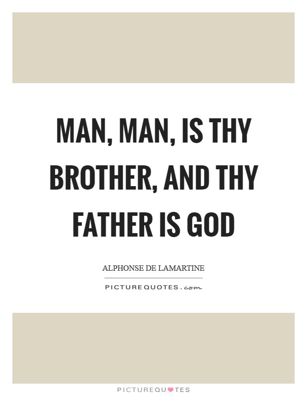 Man, man, is thy brother, and thy father is God Picture Quote #1