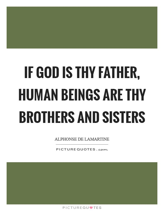 If God is thy father, human beings are thy brothers and sisters Picture Quote #1