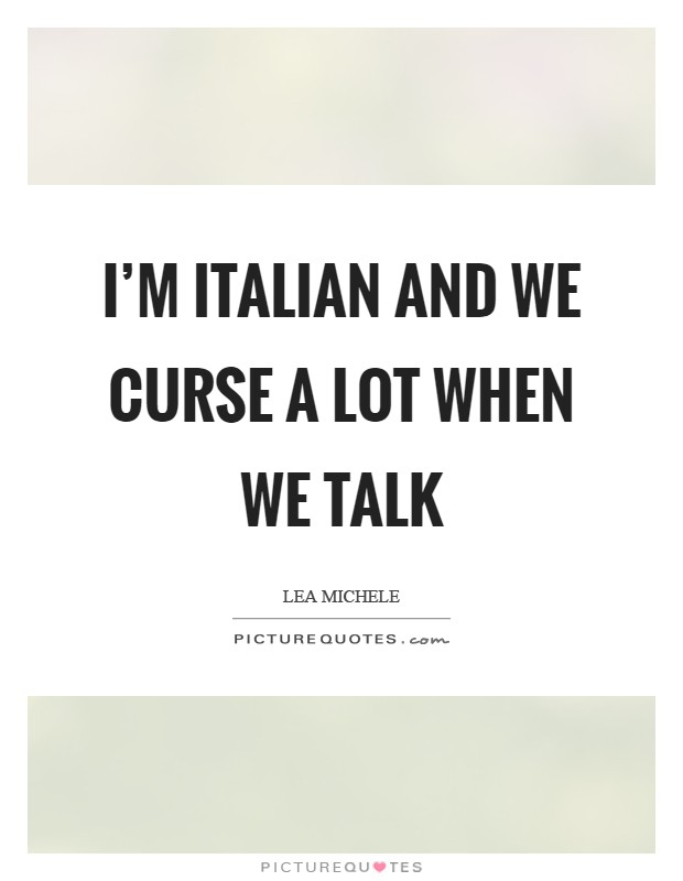 I'm Italian and we curse a lot when we talk Picture Quote #1