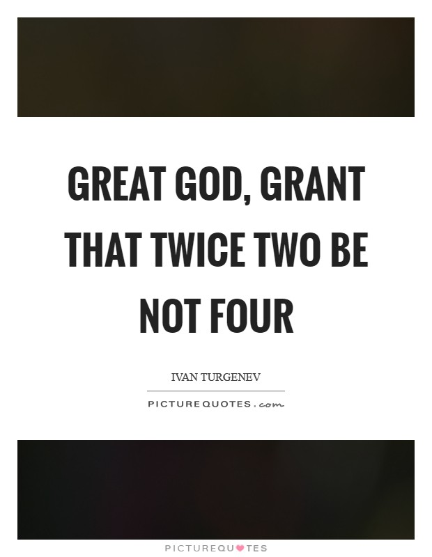 Great God, grant that twice two be not four Picture Quote #1