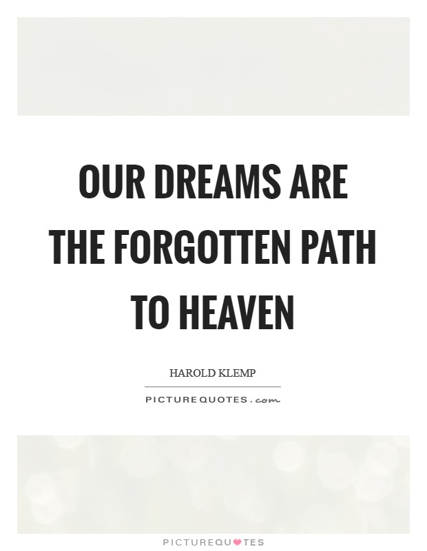 Our dreams are the forgotten path to Heaven Picture Quote #1