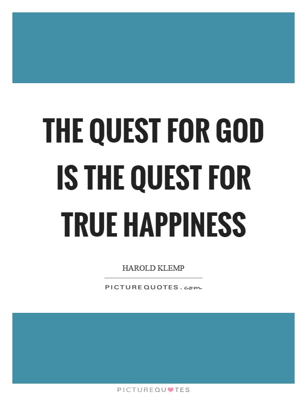 The quest for God is the quest for true happiness Picture Quote #1