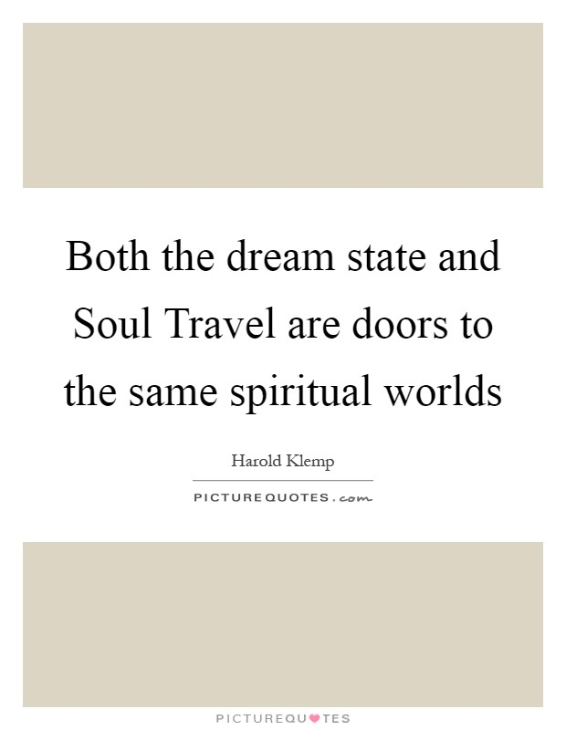 Both the dream state and Soul Travel are doors to the same spiritual worlds Picture Quote #1