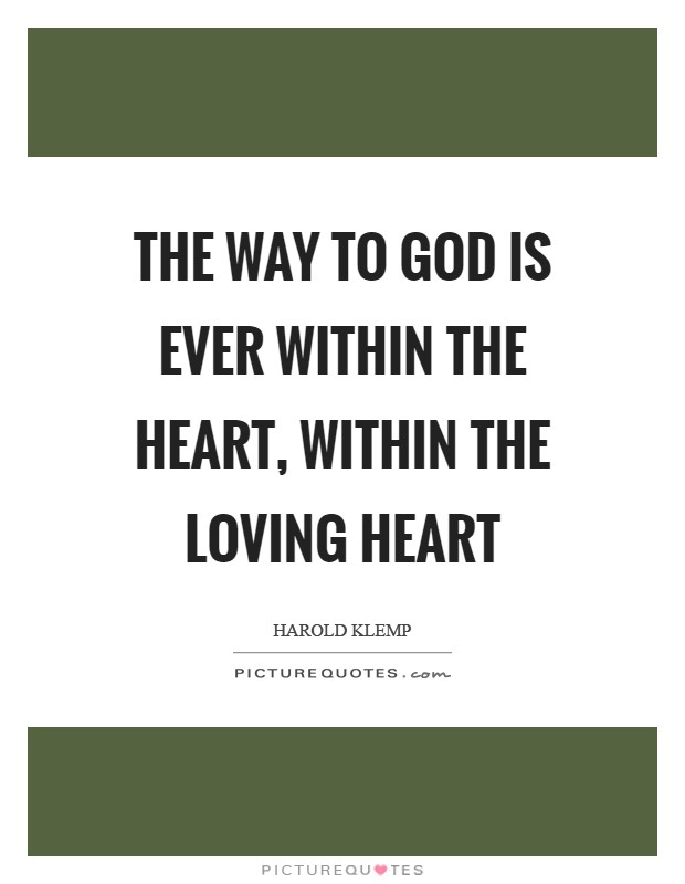 The way to God is ever within the heart, within the loving heart Picture Quote #1