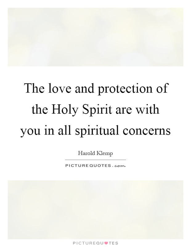 The love and protection of the Holy Spirit are with you in all spiritual concerns Picture Quote #1