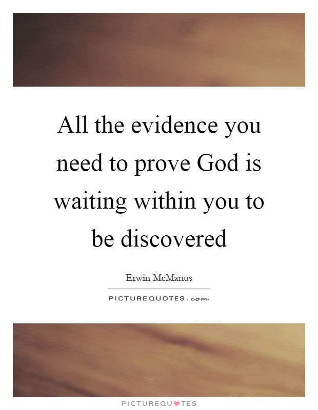 All the evidence you need to prove God is waiting within you to be discovered Picture Quote #1