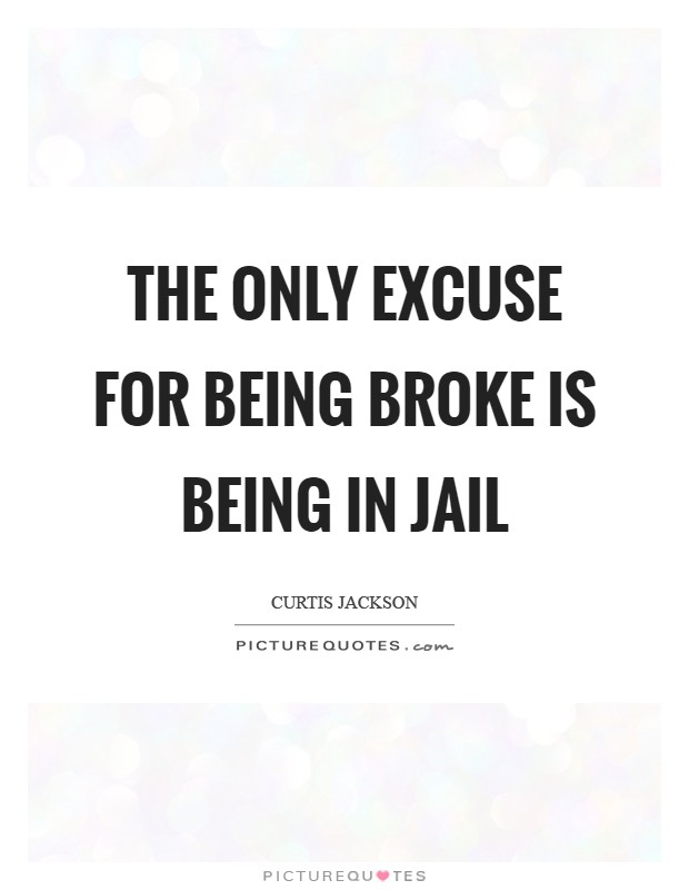 The only excuse for being broke is being in Jail Picture Quote #1