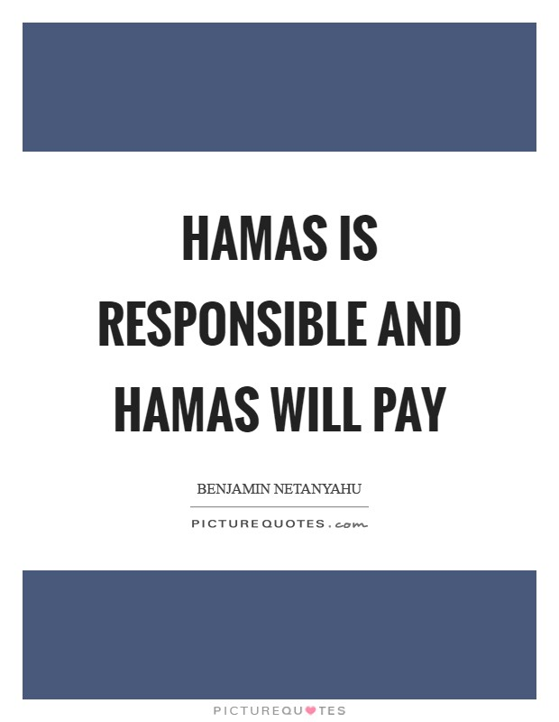 Hamas is responsible and Hamas will pay Picture Quote #1