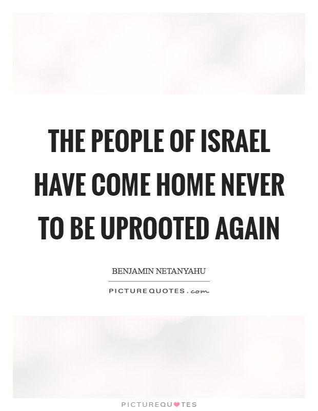 The people of Israel have come home never to be uprooted again Picture Quote #1