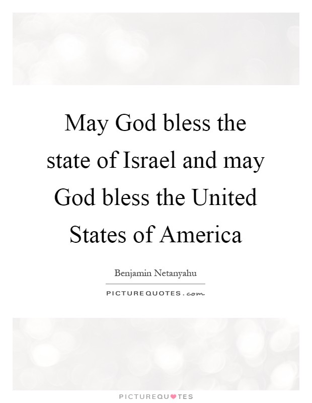 May God bless the state of Israel and may God bless the United States of America Picture Quote #1
