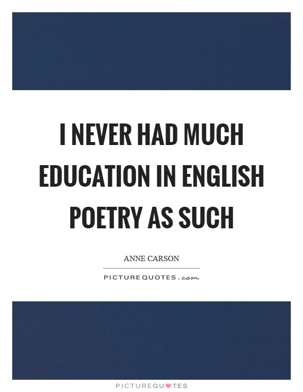 I never had much education in English poetry as such Picture Quote #1
