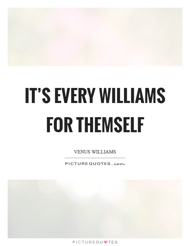 It's every Williams for themself Picture Quote #1