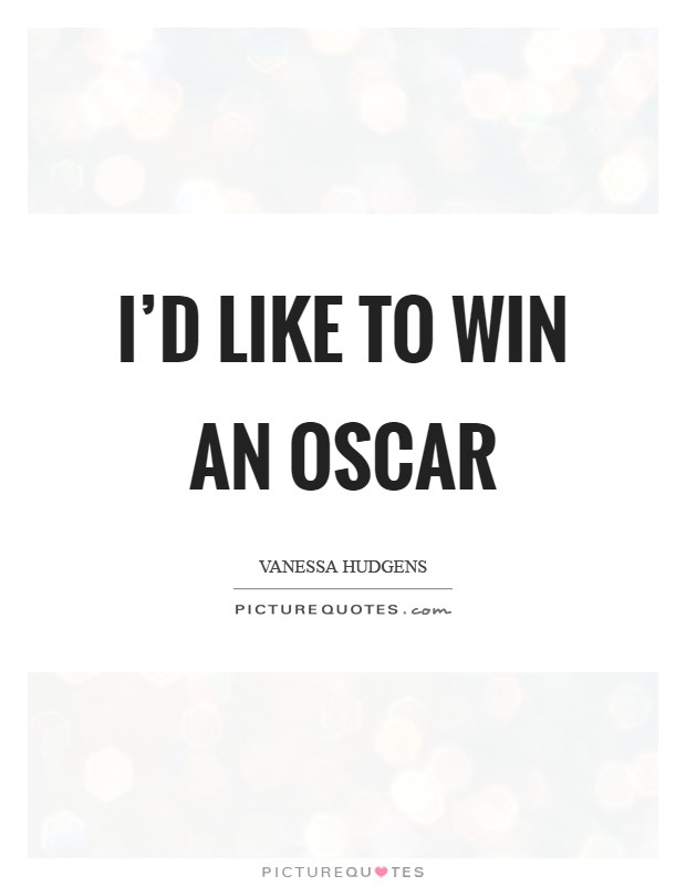 I'd like to win an Oscar Picture Quote #1