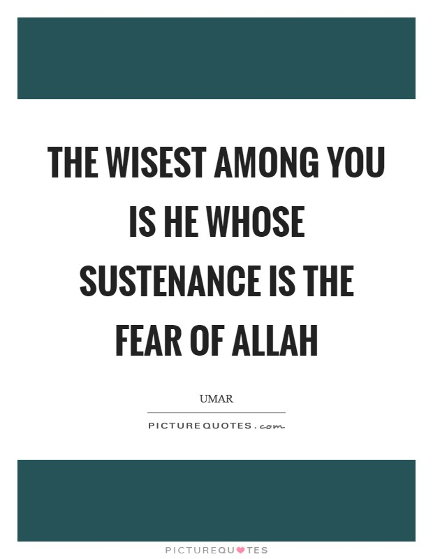The wisest among you is he whose sustenance is the fear of Allah Picture Quote #1