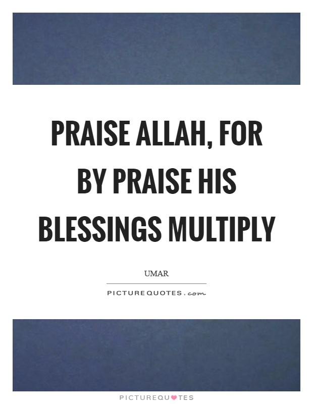 Praise Allah, for by praise His blessings multiply Picture Quote #1