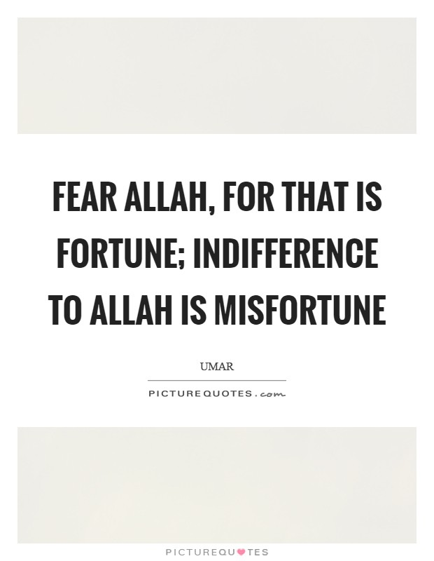 Fear Allah, for that is fortune; indifference to Allah is misfortune Picture Quote #1