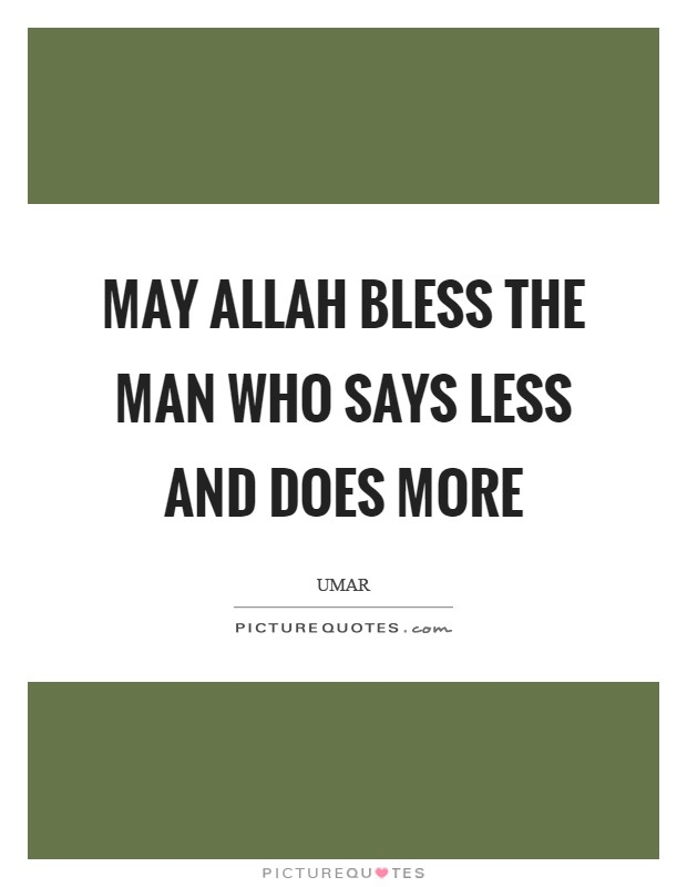 May Allah bless the man who says less and does more Picture Quote #1