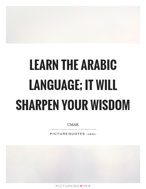 Learn the Arabic language; it will sharpen your wisdom Picture Quote #1