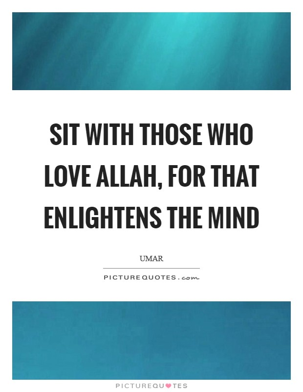 Sit with those who love Allah, for that enlightens the mind Picture Quote #1