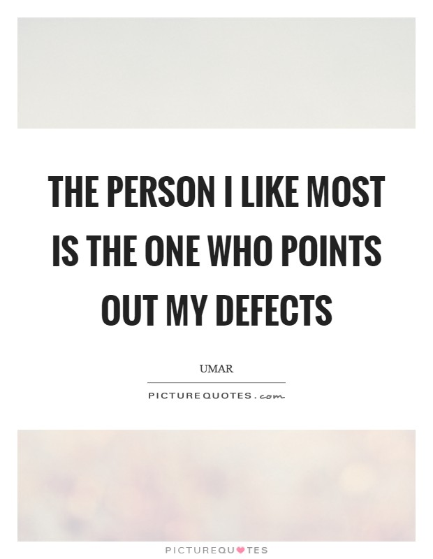 The person I like most is the one who points out my defects Picture Quote #1