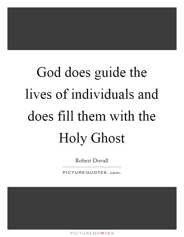 God does guide the lives of individuals and does fill them with the Holy Ghost Picture Quote #1
