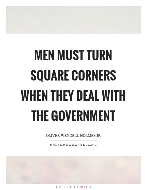 Men must turn square corners when they deal with the Government Picture Quote #1