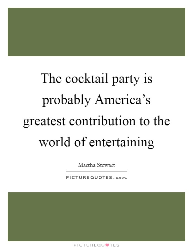 The cocktail party is probably America's greatest contribution to the world of entertaining Picture Quote #1