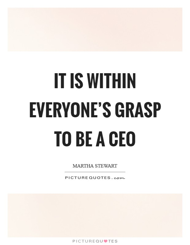 It is within everyone's grasp to be a CEO Picture Quote #1