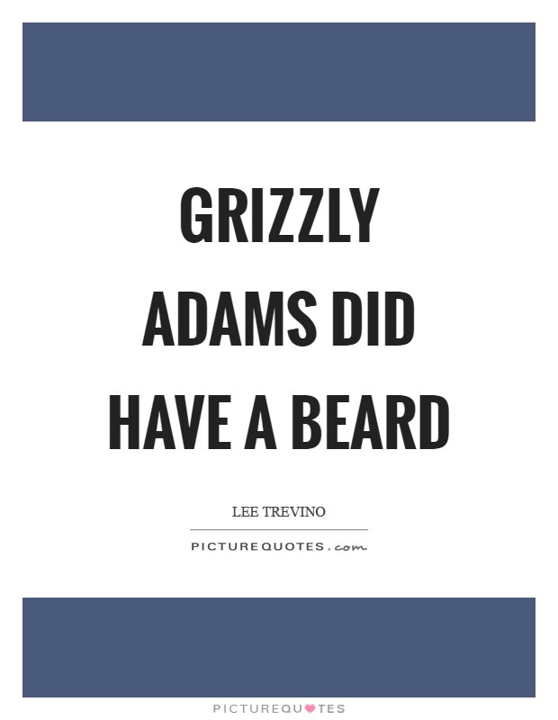 Grizzly Adams did have a beard Picture Quote #1