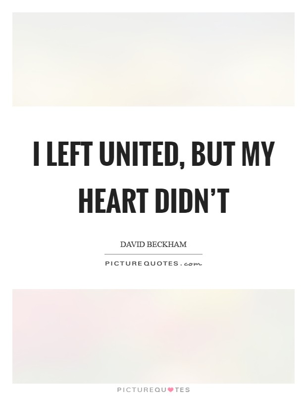 I left United, but my Heart didn't Picture Quote #1