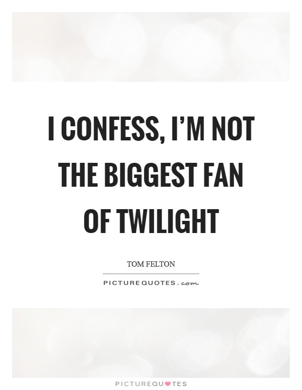 Twilight Quotes | I Confess I M Not The Biggest Fan Of Twilight Picture Quotes