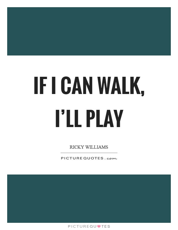 If I can walk, I'll play Picture Quote #1