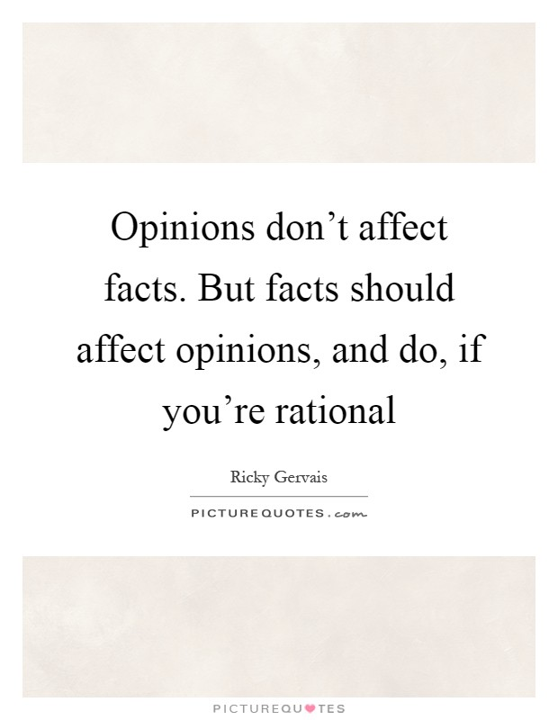 Opinions don't affect facts. But facts should affect opinions, and do, if you're rational Picture Quote #1