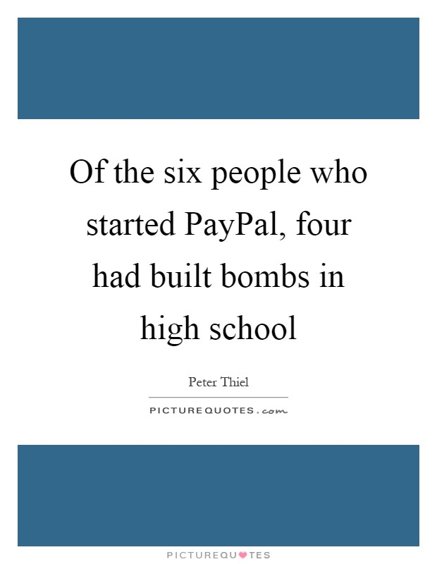 of the six people who started paypal four had built bombs in