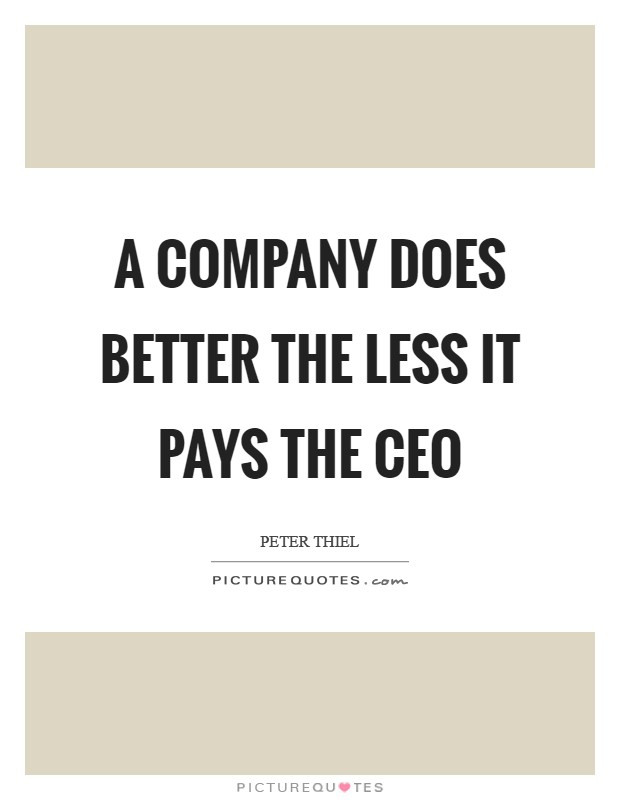 A company does better the less it pays the CEO Picture Quote #1