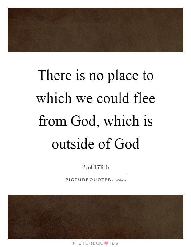 There is no place to which we could flee from God, which is outside of God Picture Quote #1
